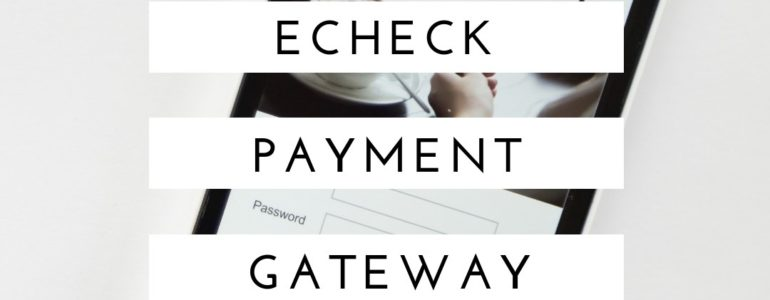 Echeck Payment Gateway_ What it is and how does it process payments_