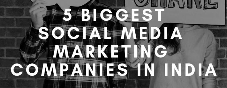 5 BIGGEST SOCIAL MEDIA MARKETING COMPANIES IN INDIA